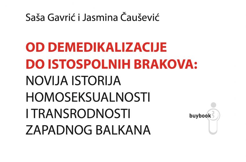 """Od demedikalizacije do istopolnih brakova: Novija istorija homoseksualnosti i transrodnosti Zapadnog Balkana"""""""